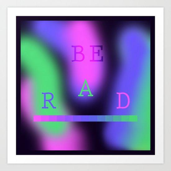 BE RAD Art Print