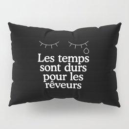 Les temps sont durs pour les rêveurs Pillow Sham