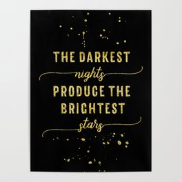 TEXT ART GOLD The darkest nights produce the brightest stars Poster