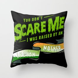 You Don't Scare Me I Was Raised By An Indian Mother Throw Pillow