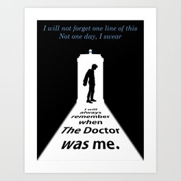 I will always remember, when the Doctor was me Art Print