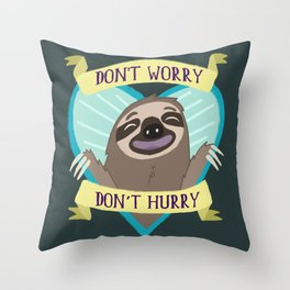 Don't Worry, Don't Hurry Throw Pillow