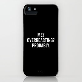Overreacting Funny Quote iPhone Case