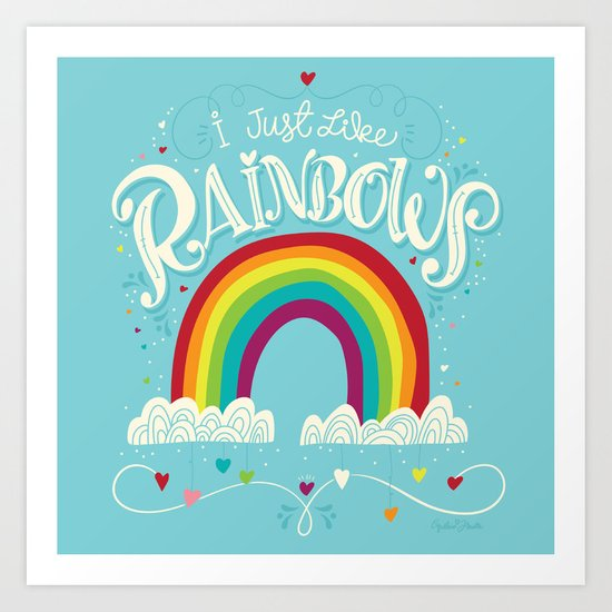 I Just Like Rainbows Art Print