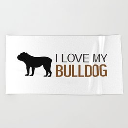 Dogs: I Love My Bulldog Beach Towel