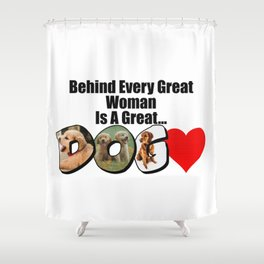 Behind Every Great Woman Is A Great Dog Shower Curtain