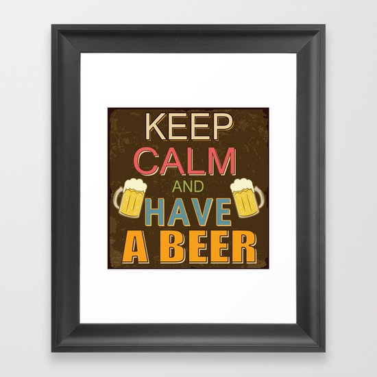 Keep Calm And Have A Beer Framed Art Print
