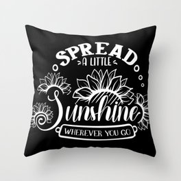 Spread A Little Sunshine Wherever You're Throw Pillow