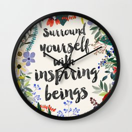 Surround yourself with inspiring beings Wall Clock
