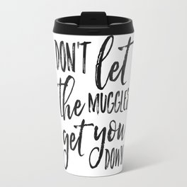 don't let the muggles get you down,children quote,kids gift,nursery decor,quote poster,funny print Travel Mug