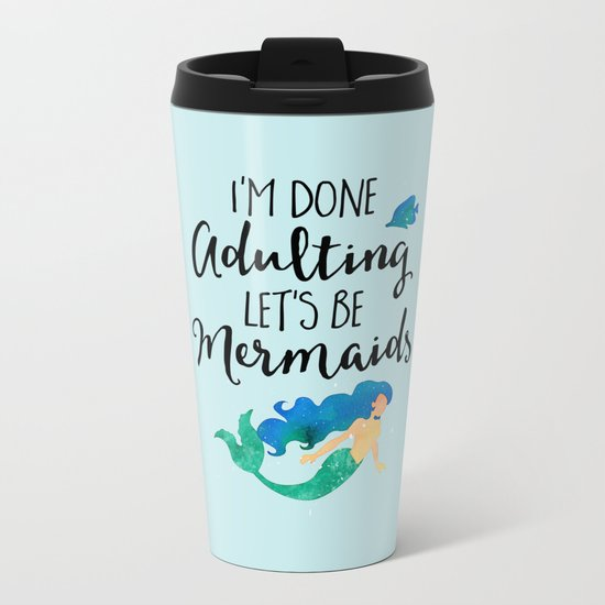 Done Adulting Mermaids Funny Quote Metal Travel Mug