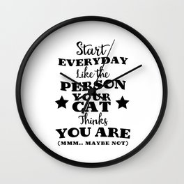 Start everyday like the person your cat thinks you are (mmm..maybe not) Wall Clock