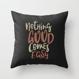 Nothing Good Comes Easy Throw Pillow