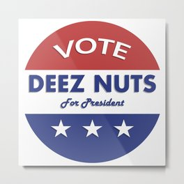 Deez Nuts for President! Metal Print