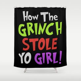 How The Grinch Stole Yo Girl! Shower Curtain