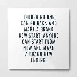 Though no one can go back and make a brand new start, anyone can start from now and make a brand new Metal Print