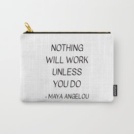 MAYA ANGELOU QUOTE - NOTHING WILL WORK UNLESS YOU DO Carry-All Pouch