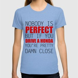 Nobody is Perfect but if you Drive a Honda you're pretty damn close T-shirt