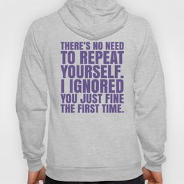 There's No Need To Repeat Yourself. I Ignored You Just Fine the First Time. (Ultra Violet) Hoody