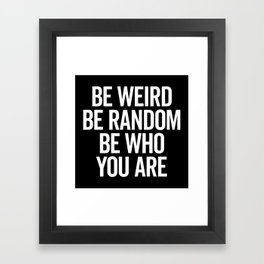 Be Weird & Random Quote Framed Art Print