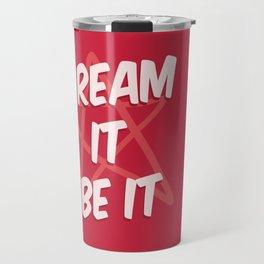 Dream It Be It Travel Mug