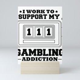 Fun Slot Machine I Work to Support My Gambling Habit Mini Art Print