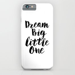 Dream Big Little One black-white minimalist childrens room nursery poster home wall decor bedroom iPhone Case