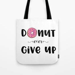 Donut Ever Give Up Tote Bag