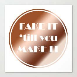 FAKE IT 'till you MAKE IT quote tee Canvas Print