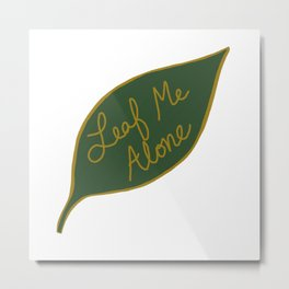 -leaf me alone- Metal Print