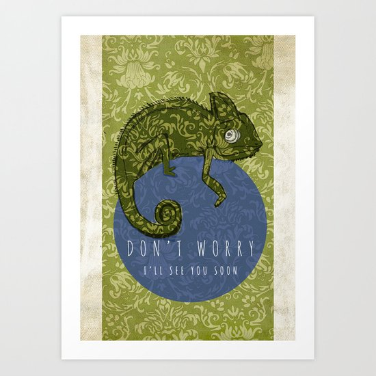 Don't Worry...I'll See You Soon Art Print