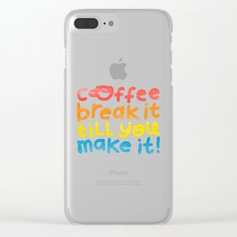 Coffee Break It Till You Make It Clear iPhone Case
