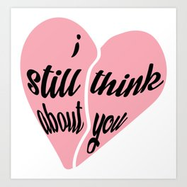 i still think about you Art Print
