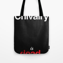 Chivalry is Dead Tote Bag