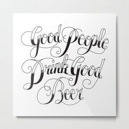 Good People Drink Good Beer Metal Print