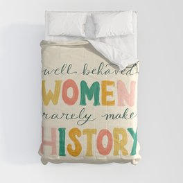 Well Behaved Women Rarely Make History Comforters
