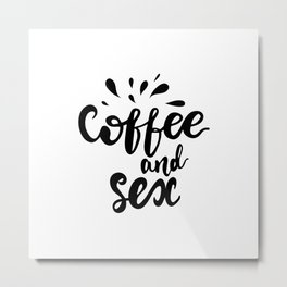 Coffee and sex lettering design Metal Print