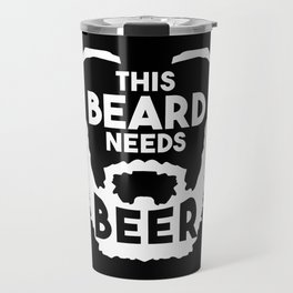 This Beard Needs A Beer Travel Mug