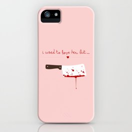 I used to love her, but... iPhone Case