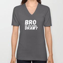 Bro Do You Even Draw? Unisex V-Neck