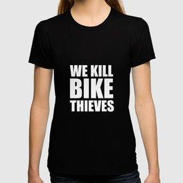 We Kill Bike Thieves Cycling Tough Crime T-Shirt T-shirt