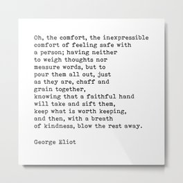 Oh The Comfort Of Feeling Safe With A Person, George Eliot Quote Metal Print