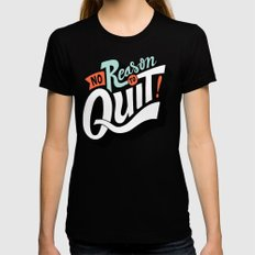 No Reason To Quit Womens Fitted Tee LARGE Black