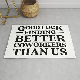 Good Luck Finding Better Coworkers Than Us GIFT Rug