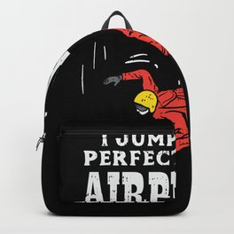 Skydiving I Jump Out Of Perfectly Good Airplanes tee. Backpack