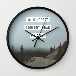 Wild Horses Couldn't Drag Me Away Wall Clock
