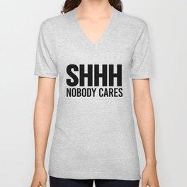 Shhh Nobody Cares Unisex V-Neck