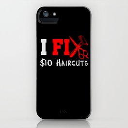 I fix 10$ Haircuts  - Hairdresser Saying Design iPhone Case