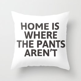 Home is where the pants aren't Throw Pillow