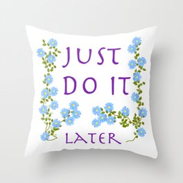do it later Throw Pillow